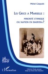 Les Grecs à Marseille : minorité ethnique ou nation en diaspora ?