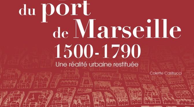 Le quartier du port de Marseille (1500-1790) : une réalité urbaine restituée